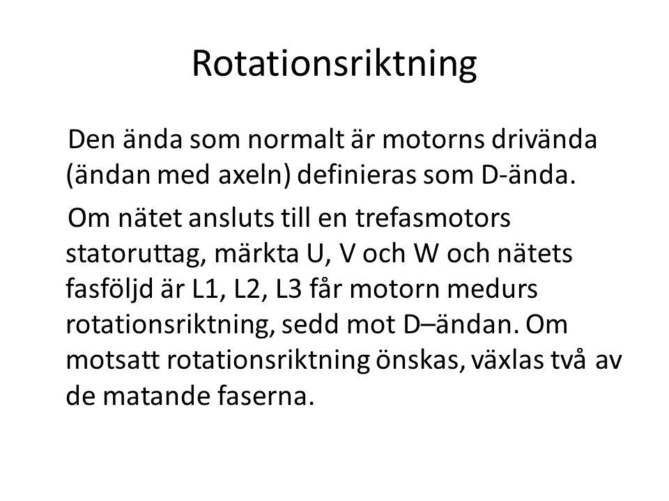 Rotationsriktning Den ända som normalt är motorns drivända (ändan med axeln) definieras som D ‑ ända. Om nätet ansluts till en trefasmotors statorutta