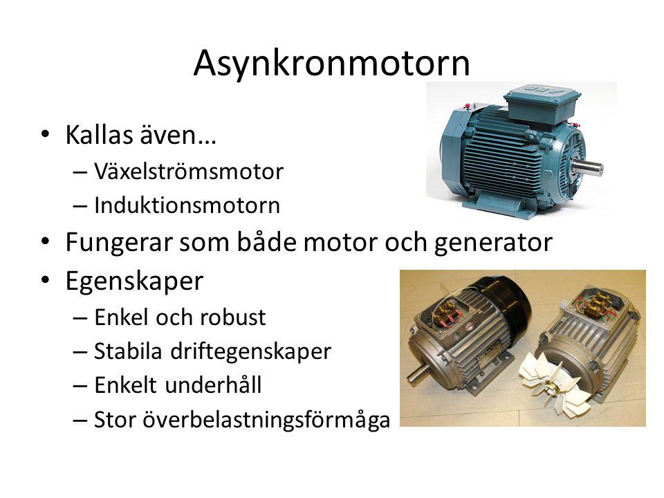 Kallas även… – Växelströmsmotor – Induktionsmotorn Fungerar som både motor och generator Egenskaper – Enkel och robust – Stabila driftegenskaper – Enk