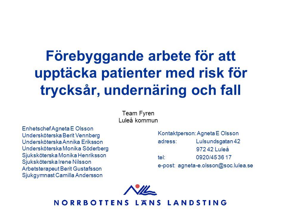 Förebyggande arbete för att upptäcka patienter med risk för trycksår, undernäring och fall Team Fyren Luleå kommun Enhetschef Agneta E Olsson Underskö