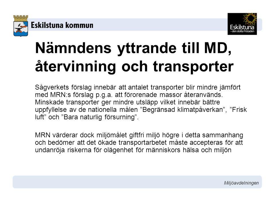 Miljöavdelningen Nämndens yttrande till MD, återvinning och transporter Sågverkets förslag innebär att antalet transporter blir mindre jämfört med MRN