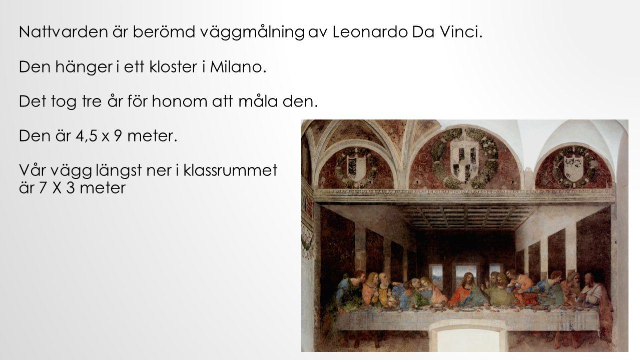 Nattvarden är berömd väggmålning av Leonardo Da Vinci.