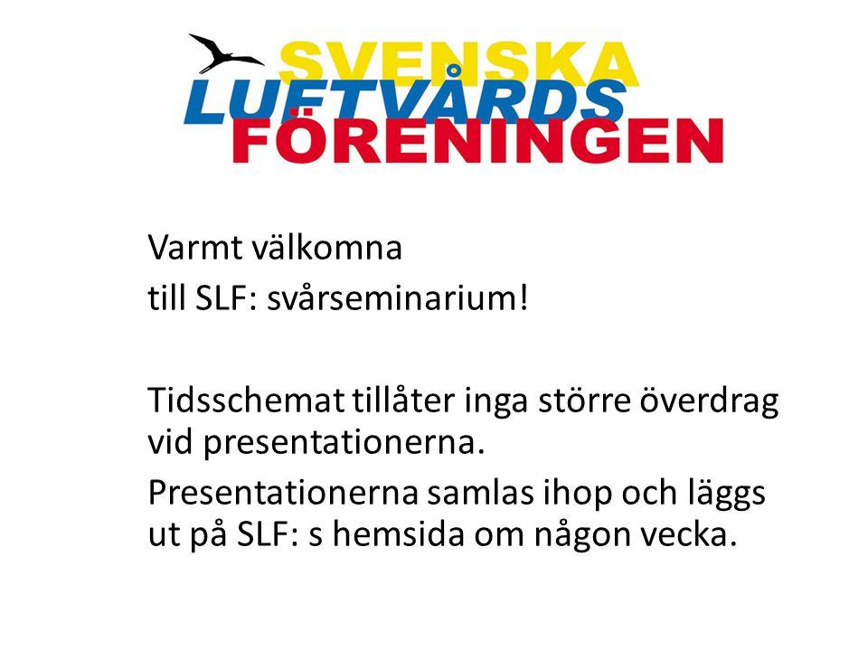 Varmt välkomna till SLF: svårseminarium! Tidsschemat tillåter inga större överdrag vid presentationerna. Presentationerna samlas ihop och läggs ut på