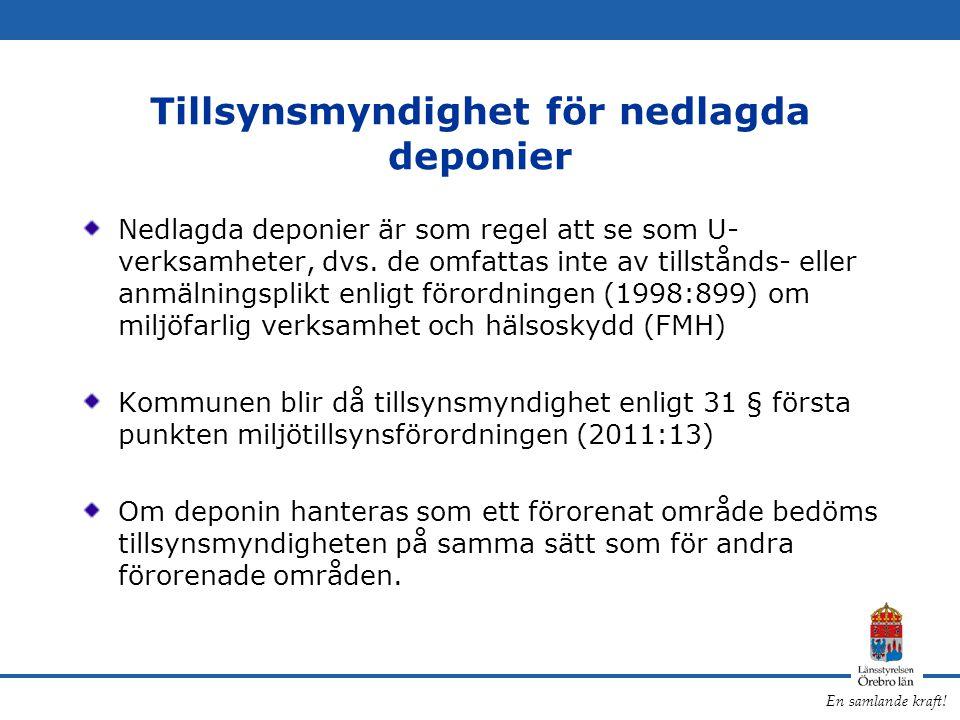 En samlande kraft! Tillsynsmyndighet för nedlagda deponier Nedlagda deponier är som regel att se som U- verksamheter, dvs. de omfattas inte av tillstå