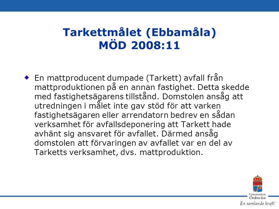 En samlande kraft! Tarkettmålet (Ebbamåla) MÖD 2008:11 En mattproducent dumpade (Tarkett) avfall från mattproduktionen på en annan fastighet. Detta sk