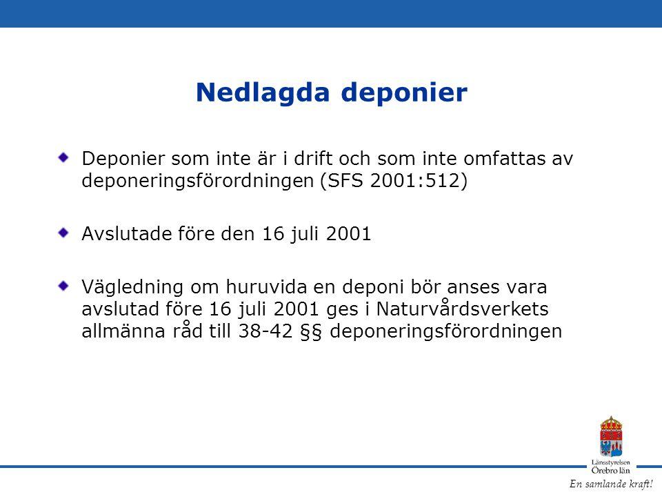 En samlande kraft! Nedlagda deponier Deponier som inte är i drift och som inte omfattas av deponeringsförordningen (SFS 2001:512) Avslutade före den 1