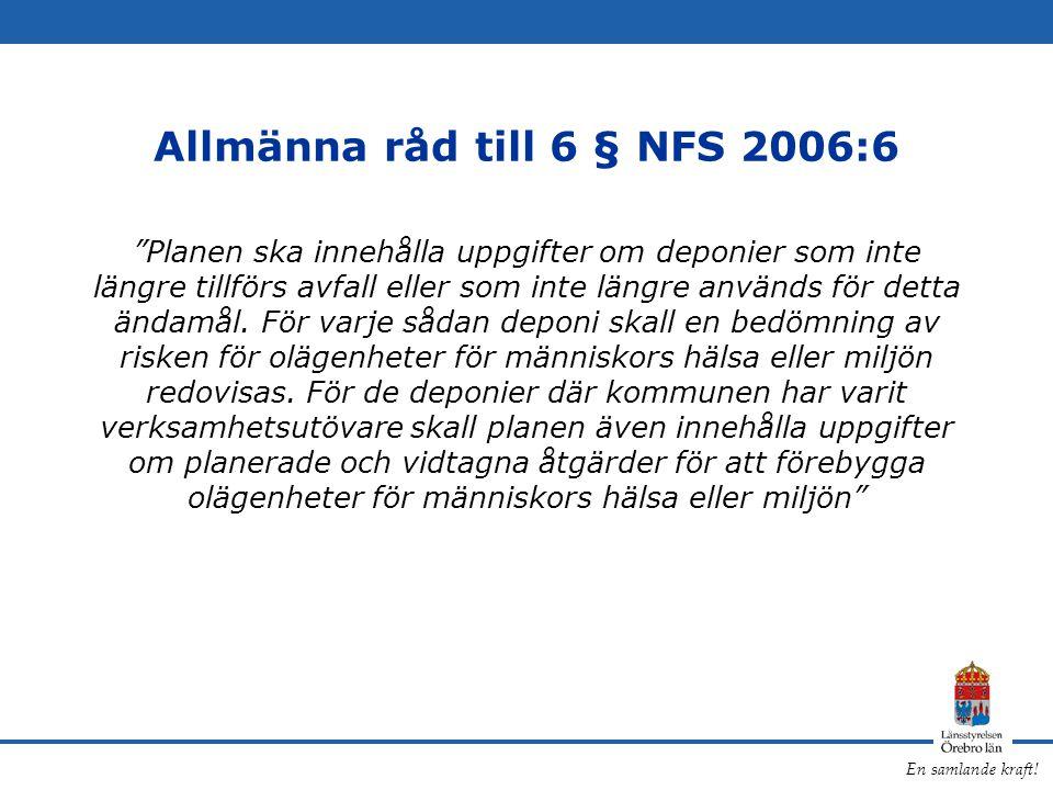 """En samlande kraft! Allmänna råd till 6 § NFS 2006:6 """"Planen ska innehålla uppgifter om deponier som inte längre tillförs avfall eller som inte längre"""