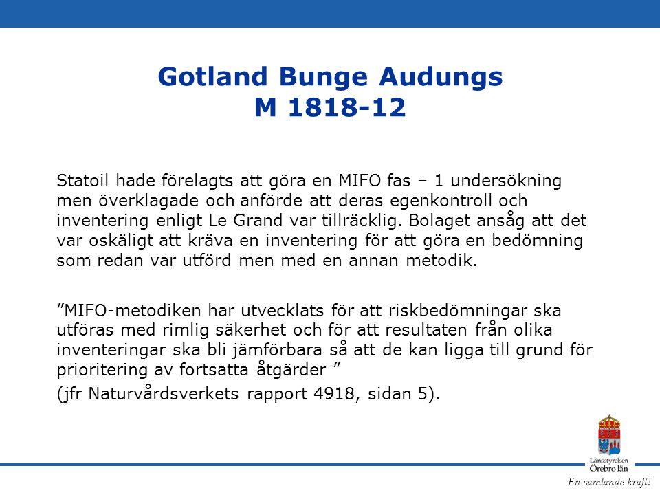 En samlande kraft! Gotland Bunge Audungs M 1818-12 Statoil hade förelagts att göra en MIFO fas – 1 undersökning men överklagade och anförde att deras
