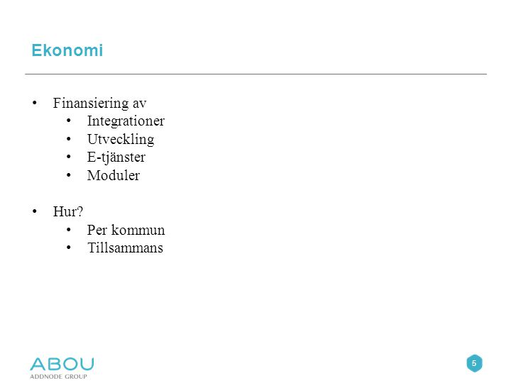 5 Ekonomi Finansiering av Integrationer Utveckling E-tjänster Moduler Hur? Per kommun Tillsammans