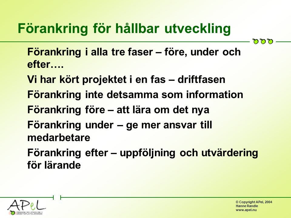 © Copyright APeL 2004 Hanne Randle www.apel.nu Förankring för hållbar utveckling Förankring i alla tre faser – före, under och efter….