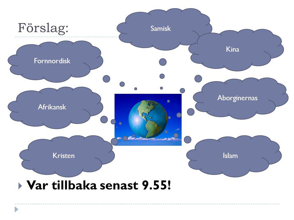 Förslag:  Var tillbaka senast 9.55! Fornnordisk Samisk Islam Kristen Kina Afrikansk Aborginernas