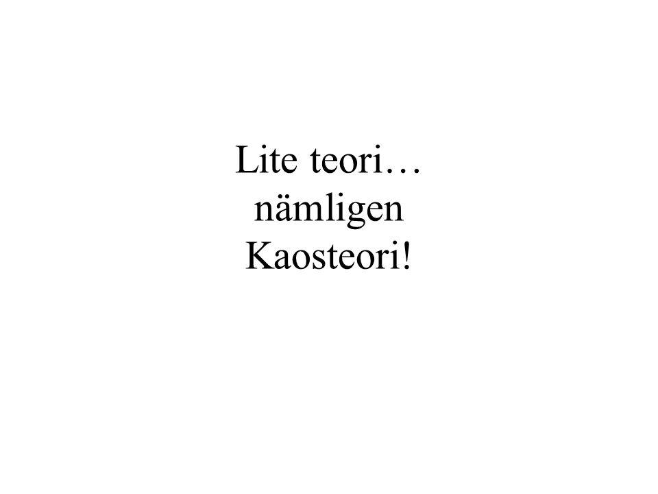 Lite teori… nämligen Kaosteori!