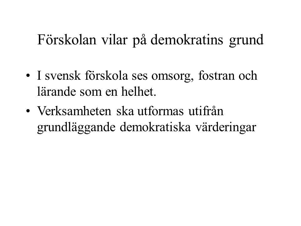 Förskolan vilar på demokratins grund I svensk förskola ses omsorg, fostran och lärande som en helhet. Verksamheten ska utformas utifrån grundläggande