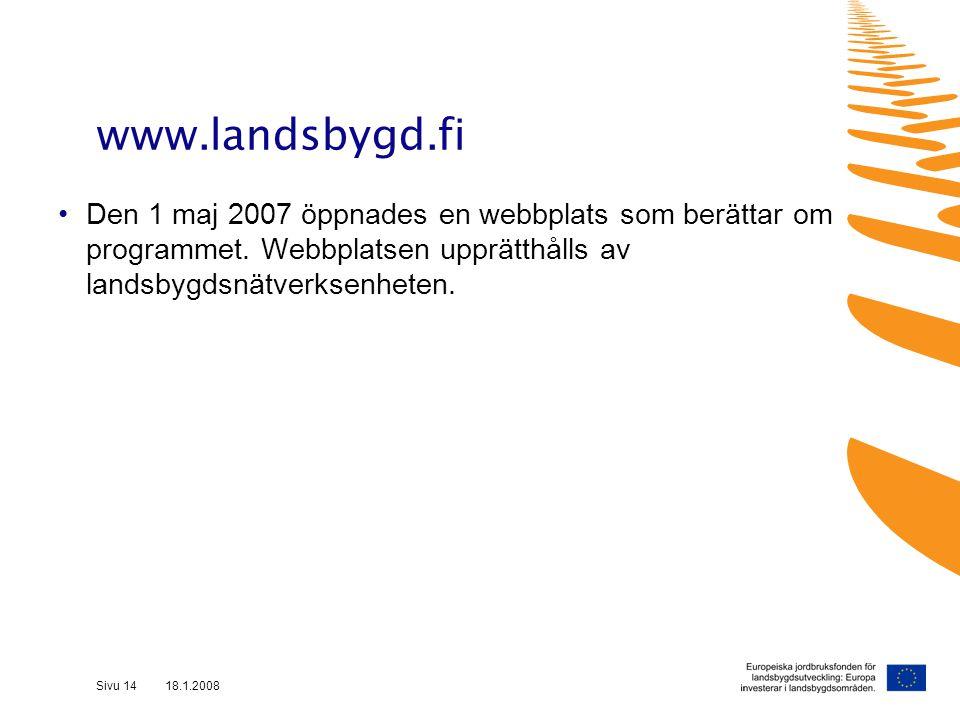 Sivu 14 18.1.2008 www.landsbygd.fi Den 1 maj 2007 öppnades en webbplats som berättar om programmet.