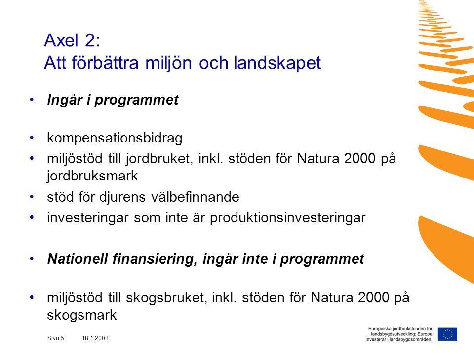 Sivu 5 18.1.2008 Axel 2: Att förbättra miljön och landskapet Ingår i programmet kompensationsbidrag miljöstöd till jordbruket, inkl.