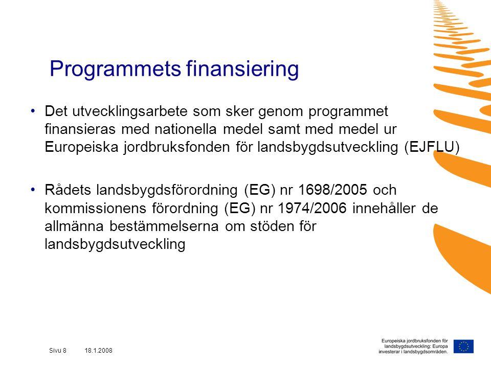 Sivu 8 18.1.2008 Programmets finansiering Det utvecklingsarbete som sker genom programmet finansieras med nationella medel samt med medel ur Europeiska jordbruksfonden för landsbygdsutveckling (EJFLU) Rådets landsbygdsförordning (EG) nr 1698/2005 och kommissionens förordning (EG) nr 1974/2006 innehåller de allmänna bestämmelserna om stöden för landsbygdsutveckling