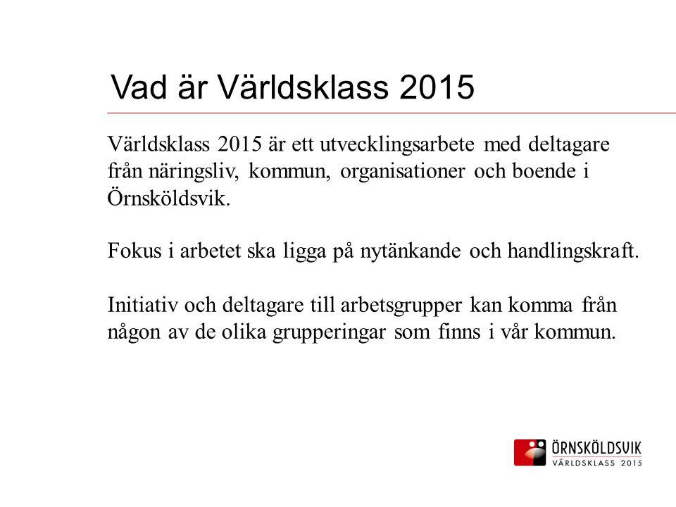 Världsklass 2015 är ett utvecklingsarbete med deltagare från näringsliv, kommun, organisationer och boende i Örnsköldsvik.