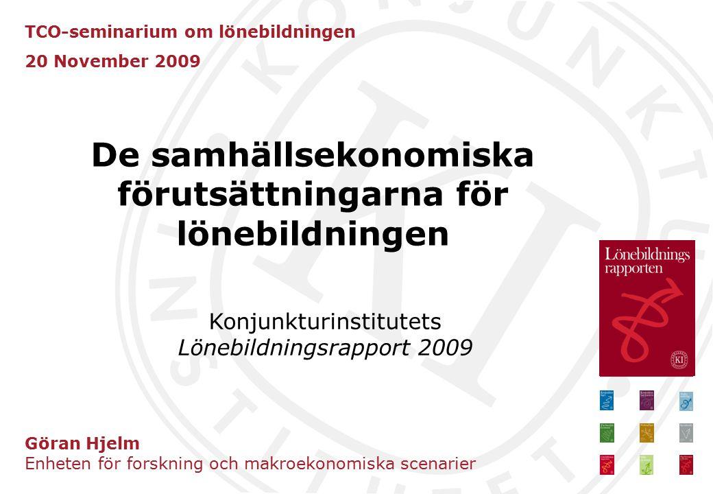 TCO-seminarium om lönebildningen 20 November 2009 Göran Hjelm Enheten för forskning och makroekonomiska scenarier De samhällsekonomiska förutsättningarna för lönebildningen Konjunkturinstitutets Lönebildningsrapport 2009