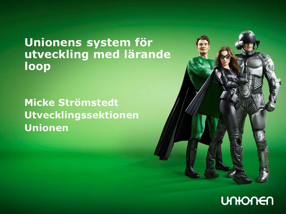 Unionens system för utveckling med lärande loop Micke Strömstedt Utvecklingssektionen Unionen