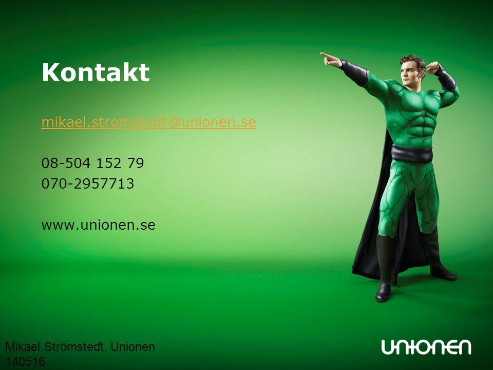Kontakt mikael.stromstedt@unionen.se 08-504 152 79 070-2957713 www.unionen.se Mikael Strömstedt, Unionen 140516