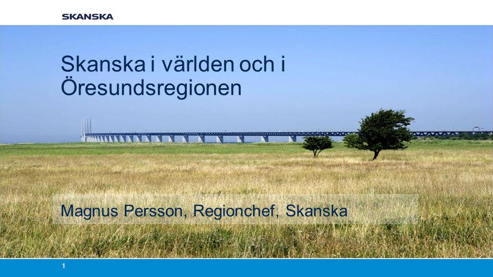 Skanska i världen och i Öresundsregionen Magnus Persson, Regionchef, Skanska 1