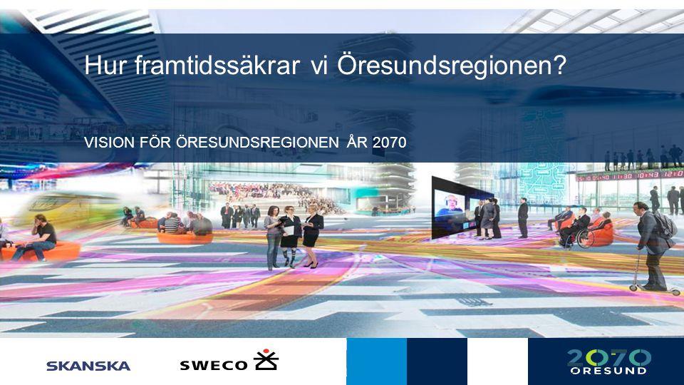 Hur framtidssäkrar vi Öresundsregionen? VISION FÖR ÖRESUNDSREGIONEN ÅR 2070
