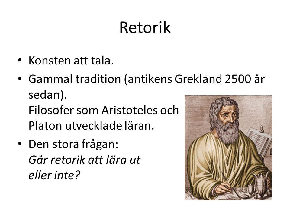 Retorik Konsten att tala. Gammal tradition (antikens Grekland 2500 år sedan). Filosofer som Aristoteles och Platon utvecklade läran. Den stora frågan: