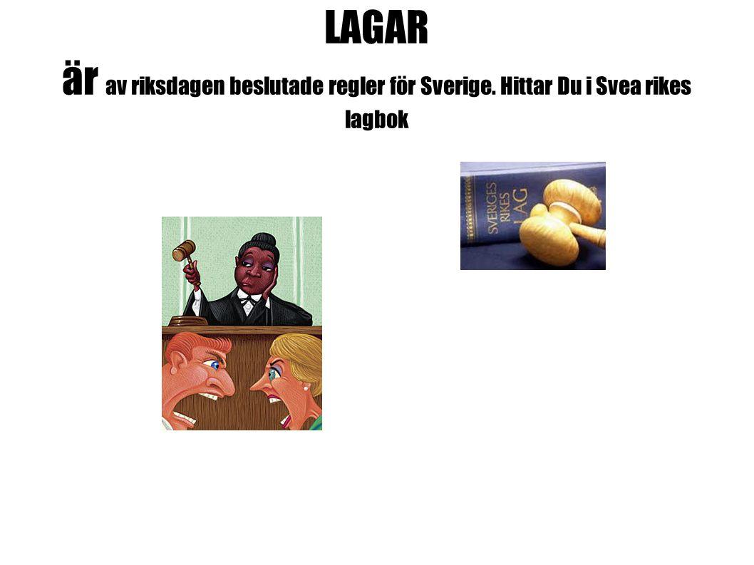 LAGAR är av riksdagen beslutade regler för Sverige. Hittar Du i Svea rikes lagbok