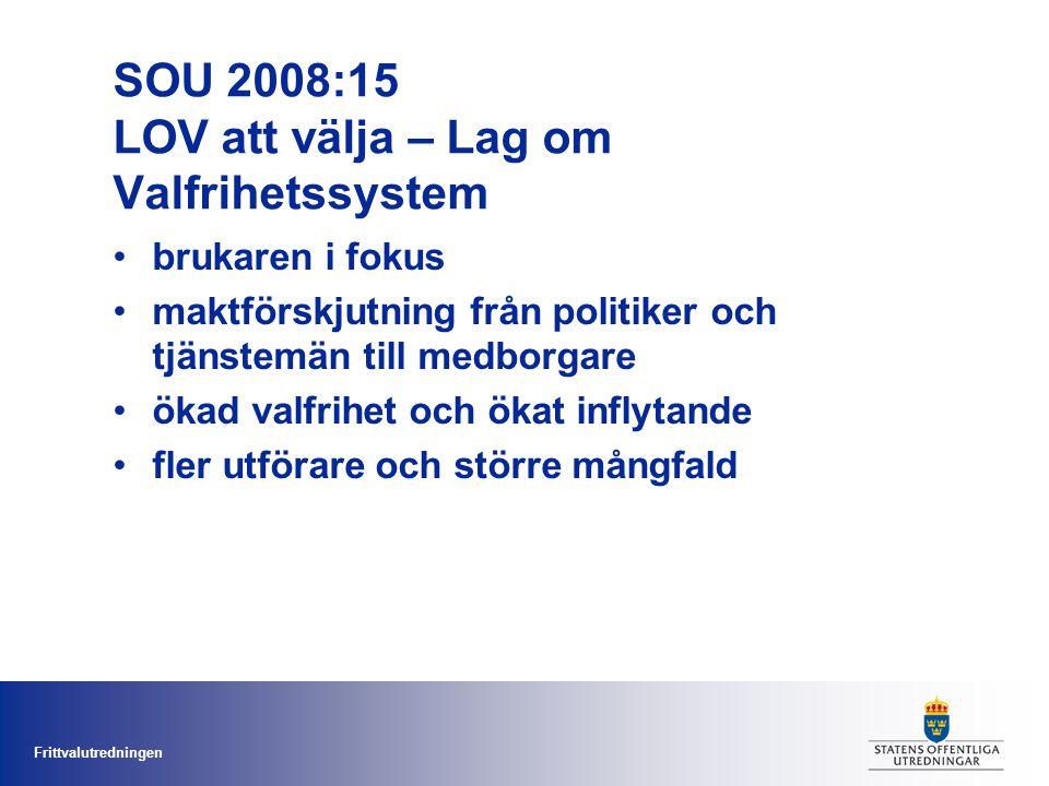 Frittvalutredningen SOU 2008:15 LOV att välja – Lag om Valfrihetssystem brukaren i fokus maktförskjutning från politiker och tjänstemän till medborgar