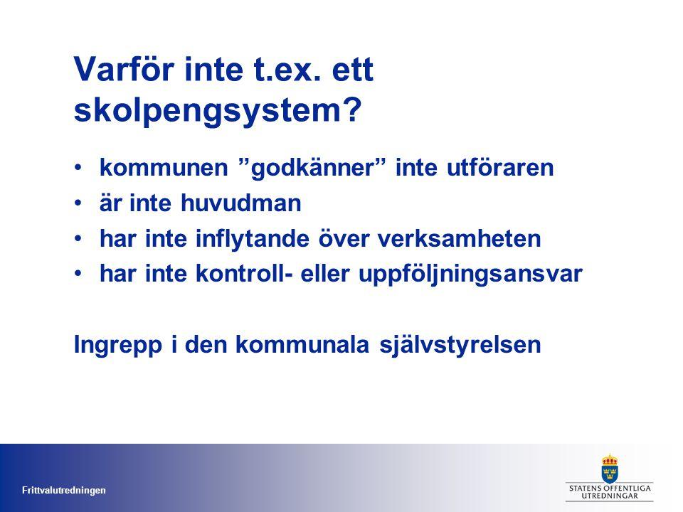 """Frittvalutredningen Varför inte t.ex. ett skolpengsystem? kommunen """"godkänner"""" inte utföraren är inte huvudman har inte inflytande över verksamheten h"""