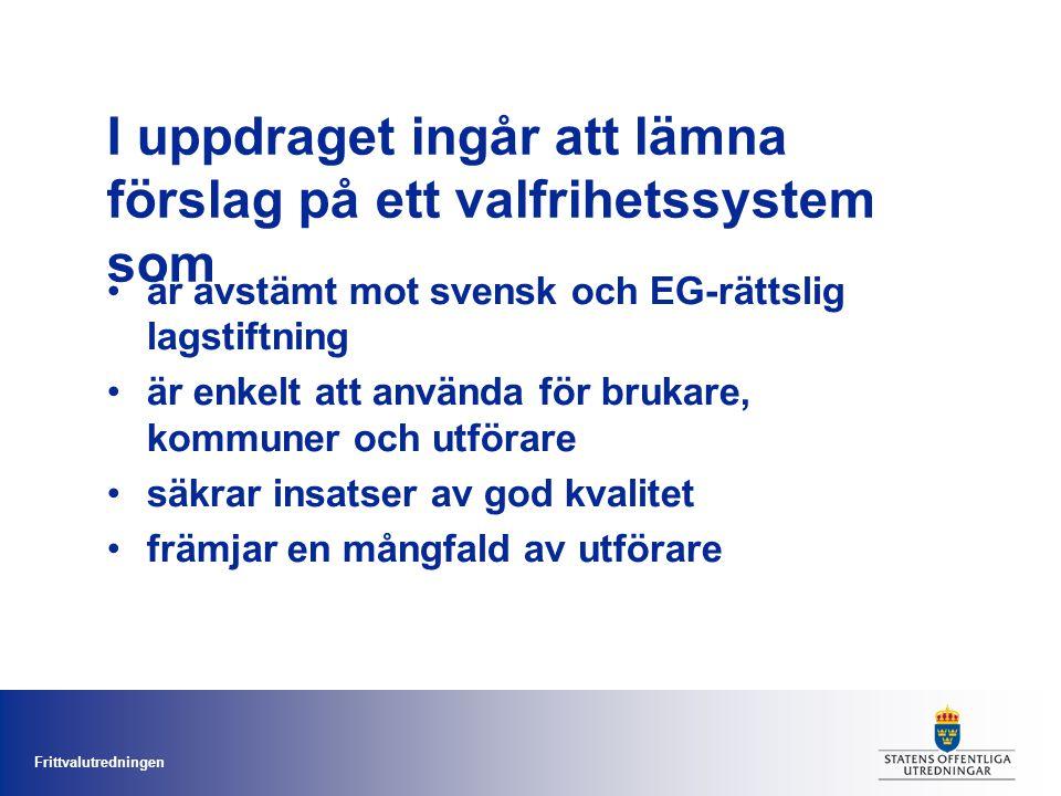 Frittvalutredningen är avstämt mot svensk och EG-rättslig lagstiftning är enkelt att använda för brukare, kommuner och utförare säkrar insatser av god