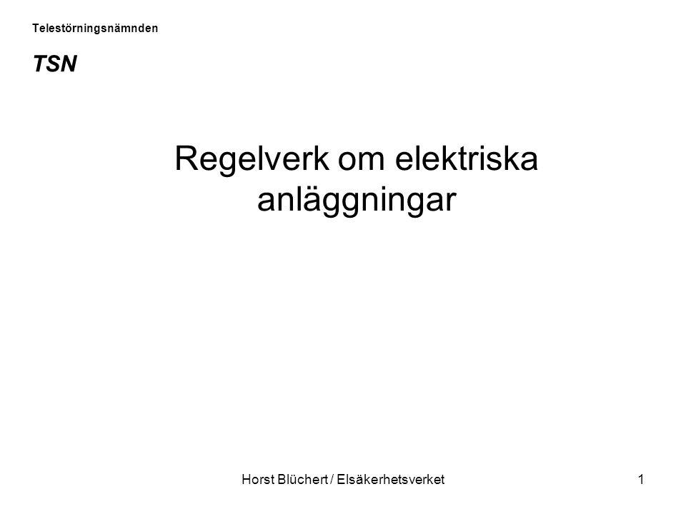 Horst Blüchert / Elsäkerhetsverket1 Telestörningsnämnden TSN Regelverk om elektriska anläggningar