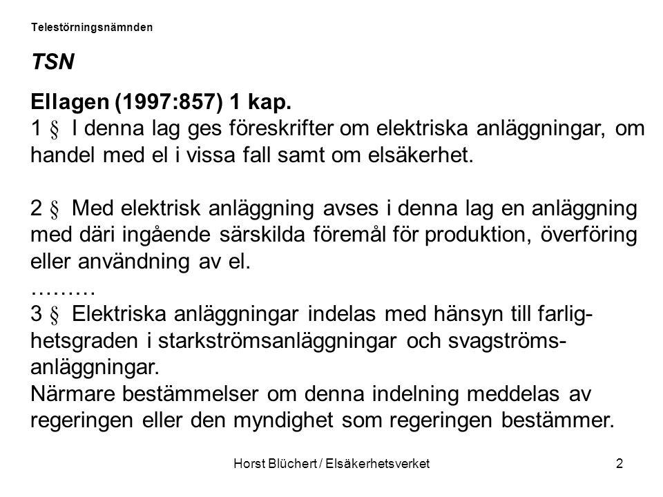 Horst Blüchert / Elsäkerhetsverket2 Telestörningsnämnden TSN Ellagen (1997:857) 1 kap.