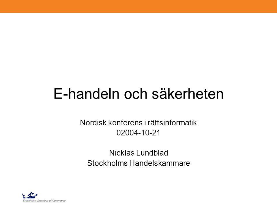 E-handeln och säkerheten Nordisk konferens i rättsinformatik 02004-10-21 Nicklas Lundblad Stockholms Handelskammare