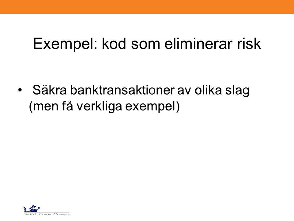 Exempel: kod som eliminerar risk Säkra banktransaktioner av olika slag (men få verkliga exempel)
