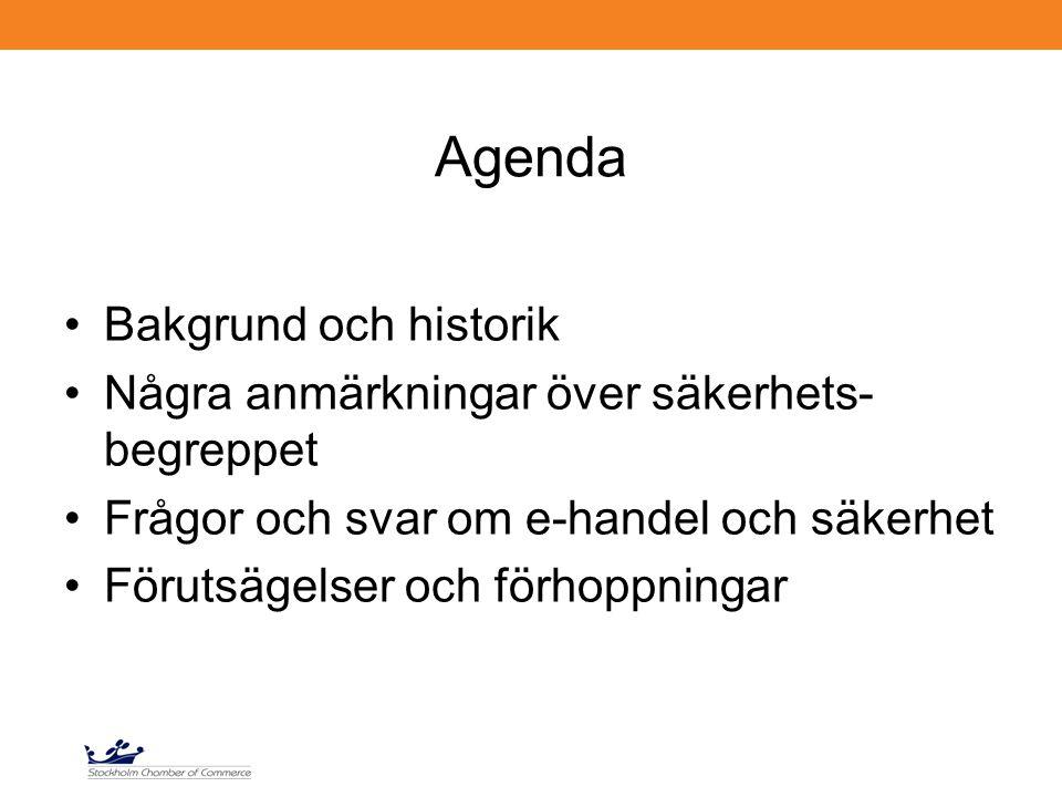 Agenda Bakgrund och historik Några anmärkningar över säkerhets- begreppet Frågor och svar om e-handel och säkerhet Förutsägelser och förhoppningar