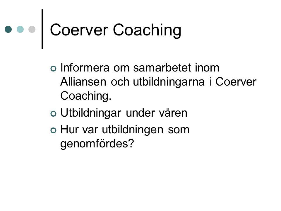 Coerver Coaching Informera om samarbetet inom Alliansen och utbildningarna i Coerver Coaching. Utbildningar under våren Hur var utbildningen som genom
