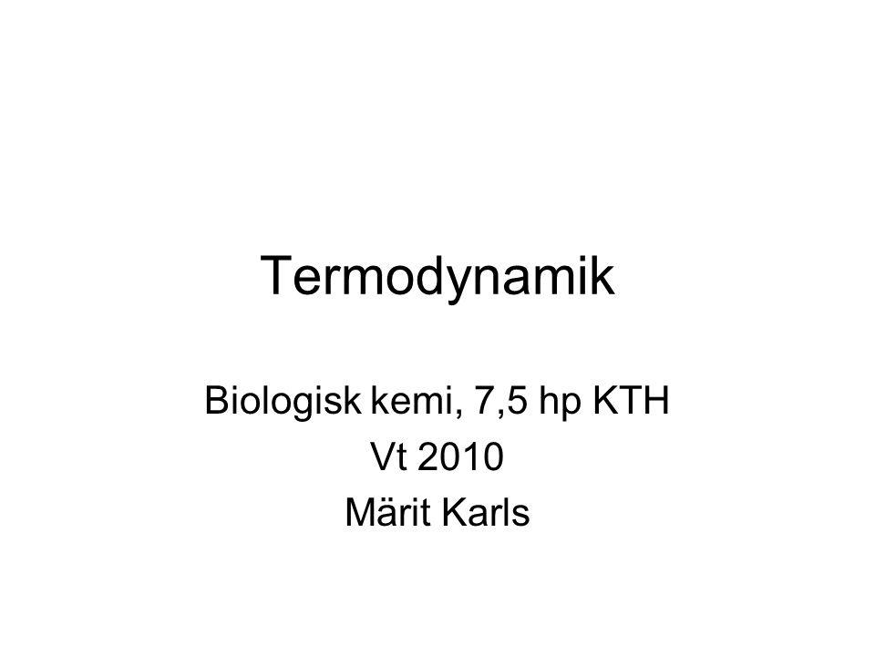 Termodynamik Biologisk kemi, 7,5 hp KTH Vt 2010 Märit Karls