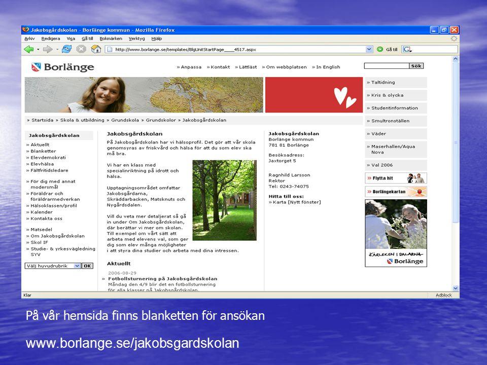 www.borlange.se/jakobsgardskolan På vår hemsida finns blanketten för ansökan