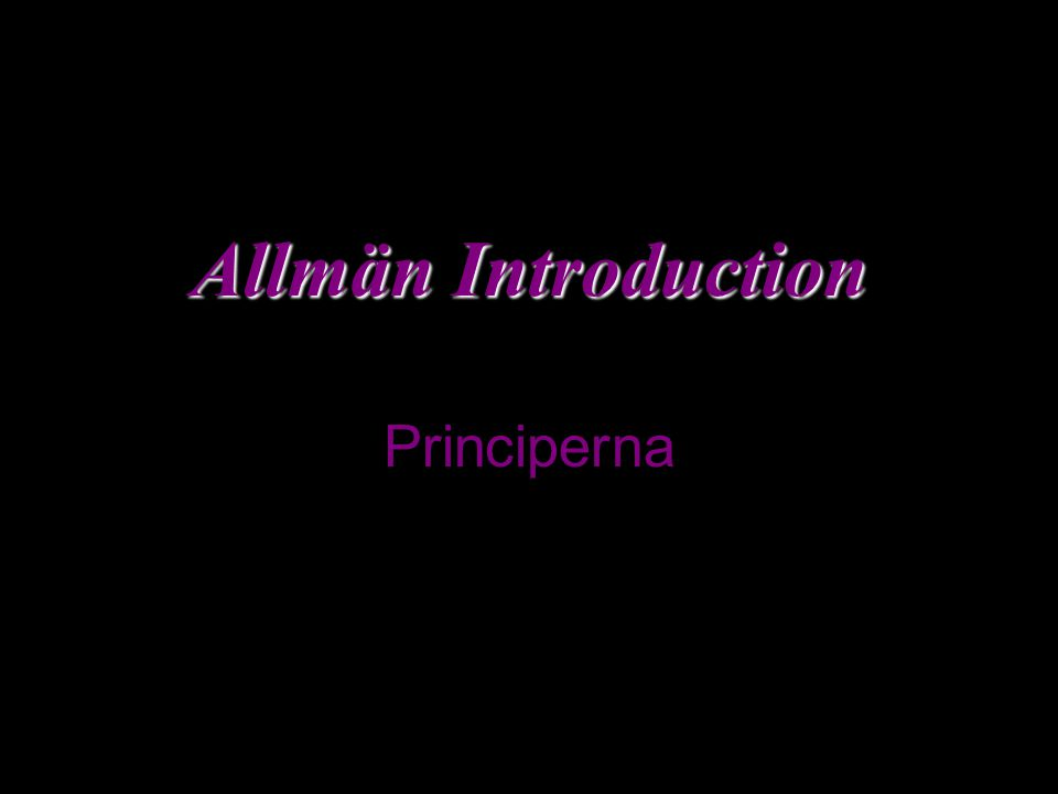 Allmän Introduction Allmän Introduction Principerna