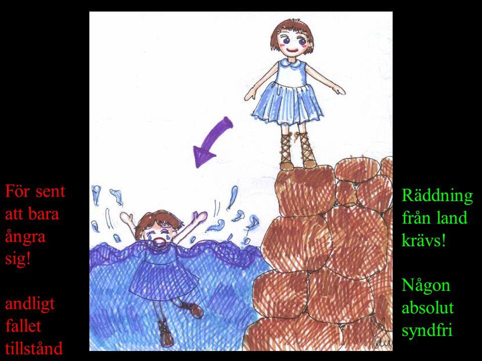 För sent att bara ångra sig! andligt fallet tillstånd Räddning från land krävs! Någon absolut syndfri