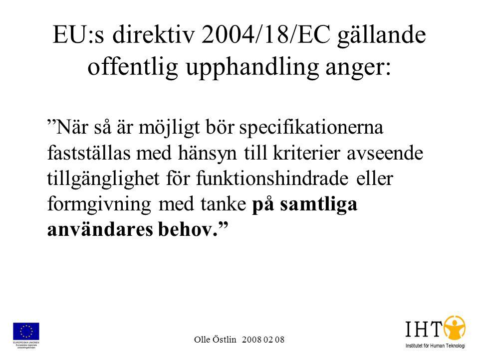 Olle Östlin 2008 02 08 EU:s direktiv 2004/18/EC gällande offentlig upphandling anger: När så är möjligt bör specifikationerna fastställas med hänsyn till kriterier avseende tillgänglighet för funktionshindrade eller formgivning med tanke på samtliga användares behov.