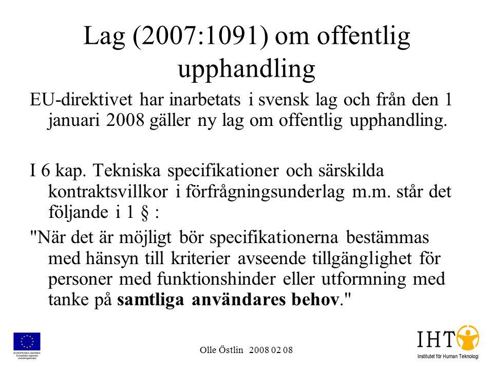 Olle Östlin 2008 02 08 Lag (2007:1091) om offentlig upphandling EU-direktivet har inarbetats i svensk lag och från den 1 januari 2008 gäller ny lag om offentlig upphandling.