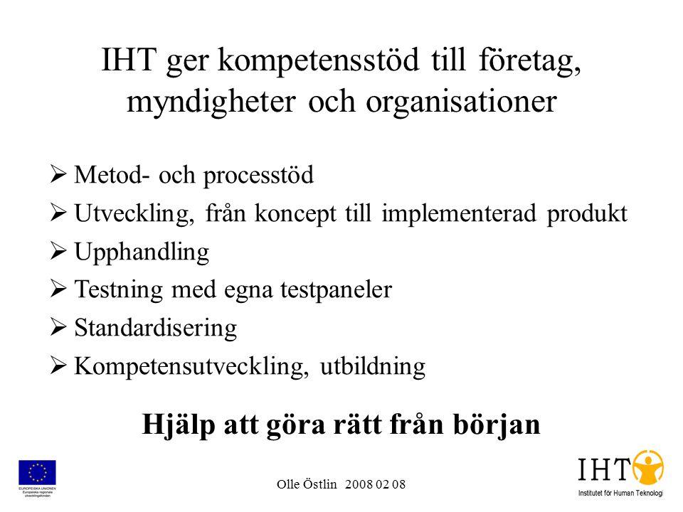 Olle Östlin 2008 02 08 IHT ger kompetensstöd till företag, myndigheter och organisationer  Metod- och processtöd  Utveckling, från koncept till implementerad produkt  Upphandling  Testning med egna testpaneler  Standardisering  Kompetensutveckling, utbildning Hjälp att göra rätt från början