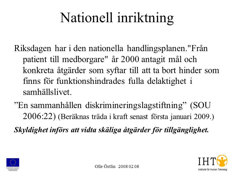 Olle Östlin 2008 02 08 Nationell inriktning Riksdagen har i den nationella handlingsplanen. Från patient till medborgare år 2000 antagit mål och konkreta åtgärder som syftar till att ta bort hinder som finns för funktionshindrades fulla delaktighet i samhällslivet.