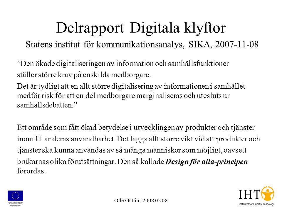 Olle Östlin 2008 02 08 Delrapport Digitala klyftor Statens institut för kommunikationsanalys, SIKA, 2007-11-08 Den ökade digitaliseringen av information och samhällsfunktioner ställer större krav på enskilda medborgare.