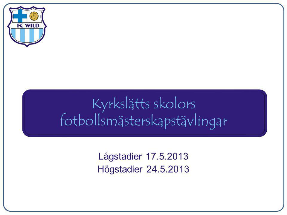 Kyrkslätts skolors fotbollsmästerskapstävlingar Lågstadier 17.5.2013 Högstadier 24.5.2013