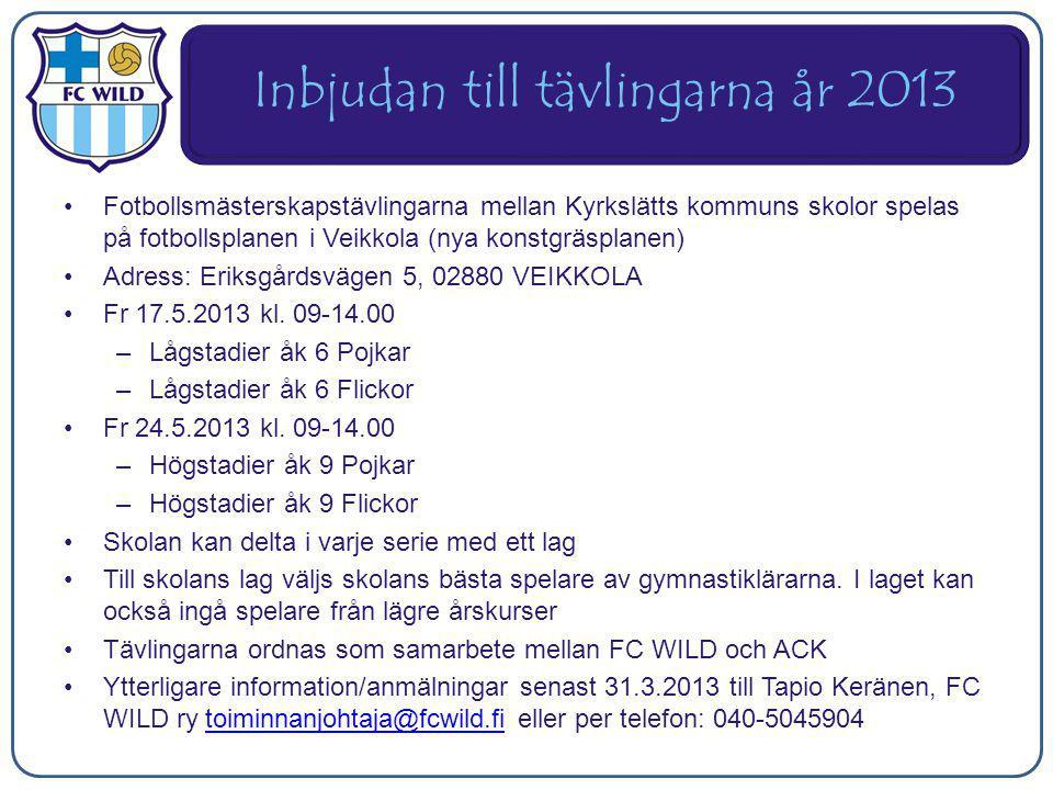Inbjudan till tävlingarna år 2013 Fotbollsmästerskapstävlingarna mellan Kyrkslätts kommuns skolor spelas på fotbollsplanen i Veikkola (nya konstgräsplanen) Adress: Eriksgårdsvägen 5, 02880 VEIKKOLA Fr 17.5.2013 kl.