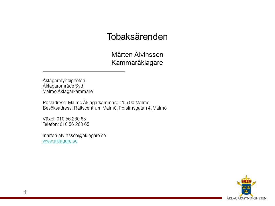 1 Tobaksärenden Mårten Alvinsson Kammaråklagare ________________________________ Åklagarmyndigheten Åklagarområde Syd Malmö Åklagarkammare Postadress: