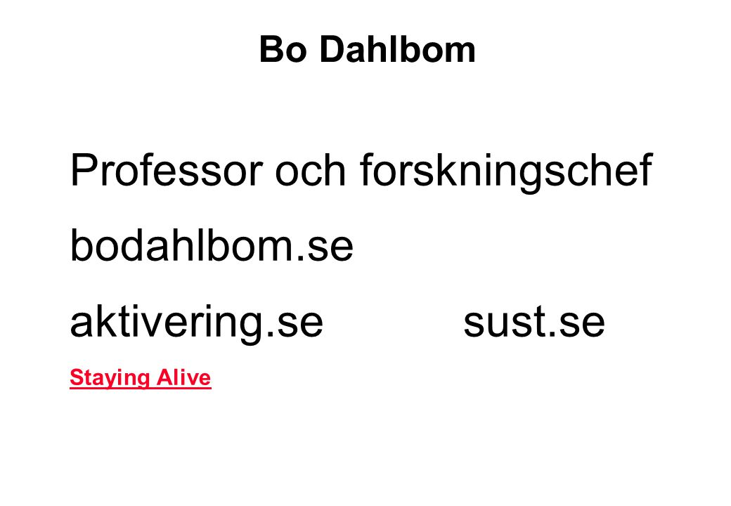 Professor och forskningschef bodahlbom.se aktivering.se sust.se Staying Alive Bo Dahlbom