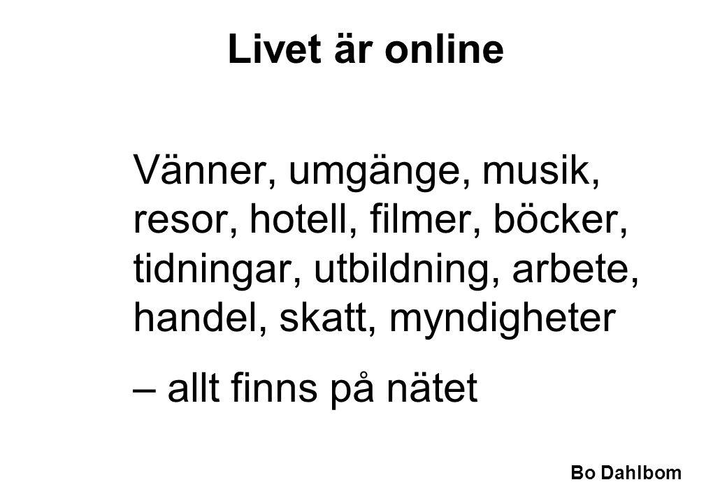 Bo Dahlbom Vänner, umgänge, musik, resor, hotell, filmer, böcker, tidningar, utbildning, arbete, handel, skatt, myndigheter – allt finns på nätet Livet är online